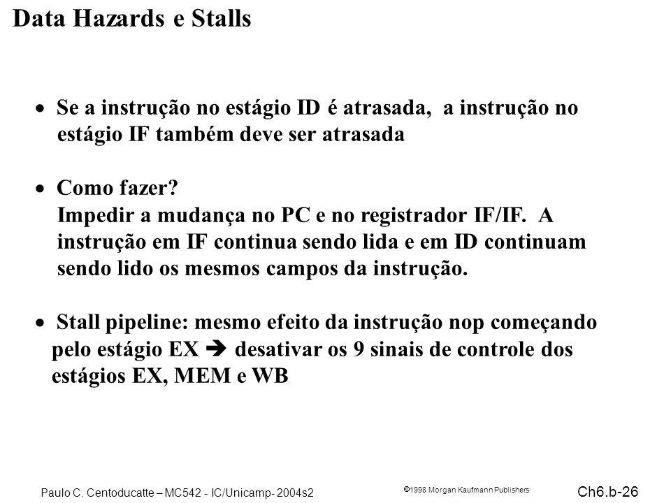 Data Hazards e Stalls Se a instrução no estágio ID é atrasada, a instrução no. estágio IF também deve ser atrasada.