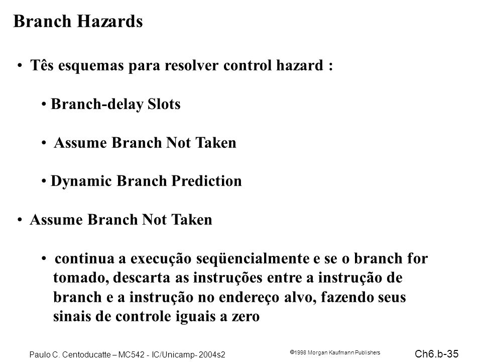 Branch Hazards Tês esquemas para resolver control hazard :