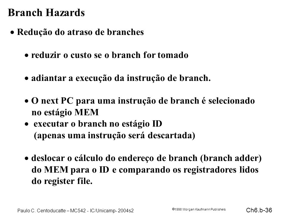 Branch Hazards Redução do atraso de branches