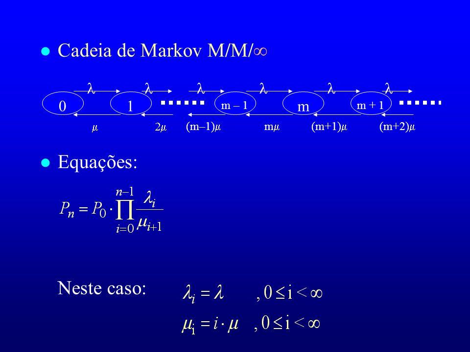 Cadeia de Markov M/M/ Equações: Neste caso: 1 m  m + 1 m – 1  