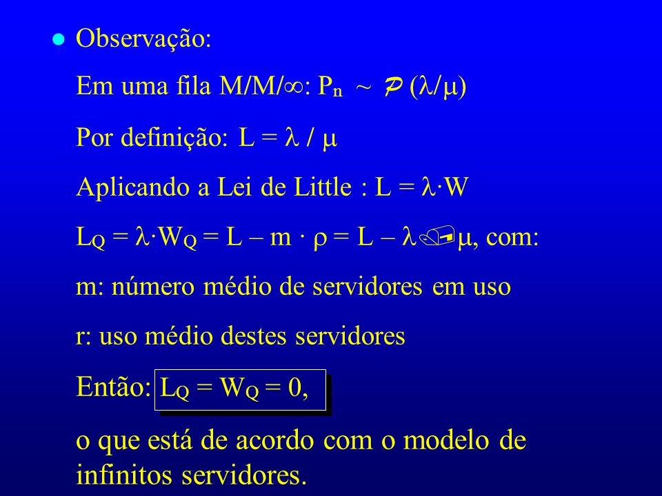Em uma fila M/M/: Pn ~ P ( Por definição: L = /