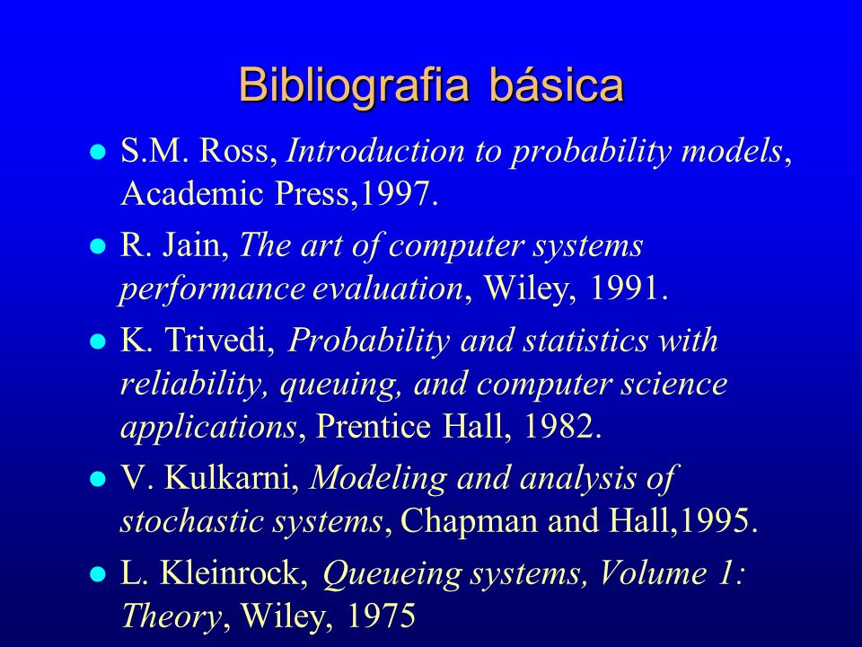 Bibliografia básica S.M. Ross, Introduction to probability models, Academic Press,1997.