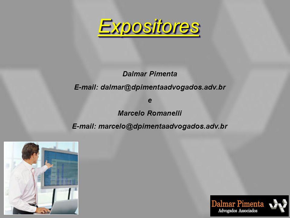 Expositores Dalmar Pimenta E-mail: dalmar@dpimentaadvogados.adv.br e