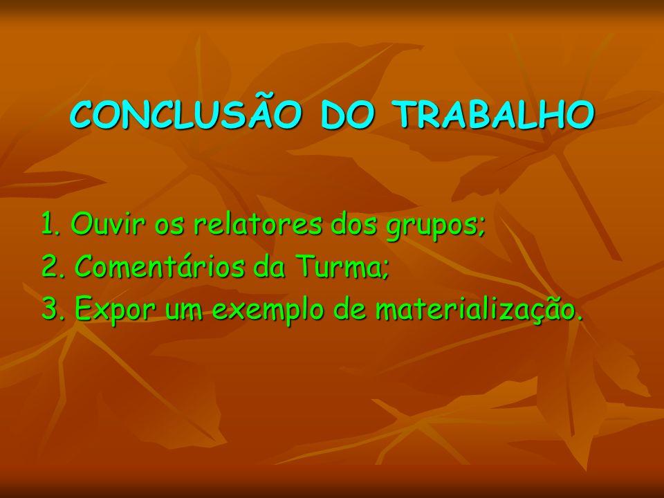 CONCLUSÃO DO TRABALHO 1. Ouvir os relatores dos grupos; 2.
