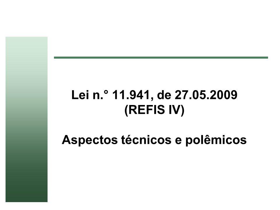 Lei n.° 11.941, de 27.05.2009 (REFIS IV) Aspectos técnicos e polêmicos