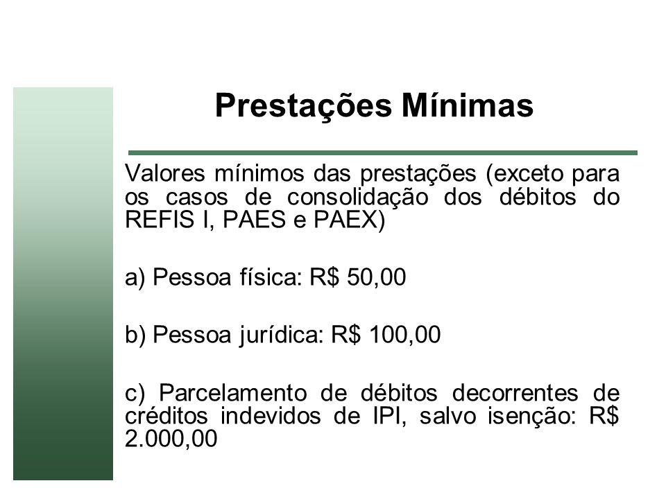 Prestações Mínimas Valores mínimos das prestações (exceto para os casos de consolidação dos débitos do REFIS I, PAES e PAEX)