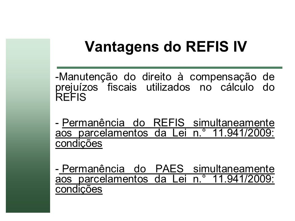 Vantagens do REFIS IV Manutenção do direito à compensação de prejuízos fiscais utilizados no cálculo do REFIS.