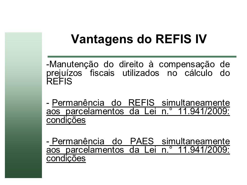 Vantagens do REFIS IVManutenção do direito à compensação de prejuízos fiscais utilizados no cálculo do REFIS.