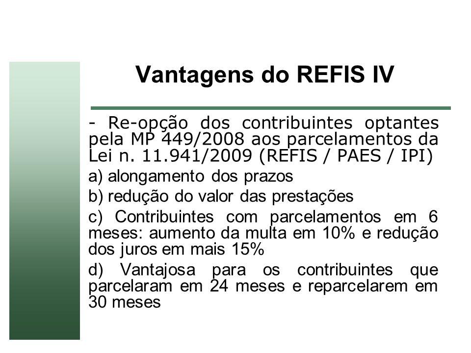 Vantagens do REFIS IV - Re-opção dos contribuintes optantes pela MP 449/2008 aos parcelamentos da Lei n. 11.941/2009 (REFIS / PAES / IPI)