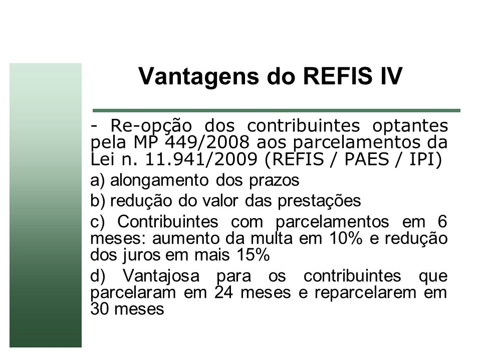 Vantagens do REFIS IV- Re-opção dos contribuintes optantes pela MP 449/2008 aos parcelamentos da Lei n. 11.941/2009 (REFIS / PAES / IPI)