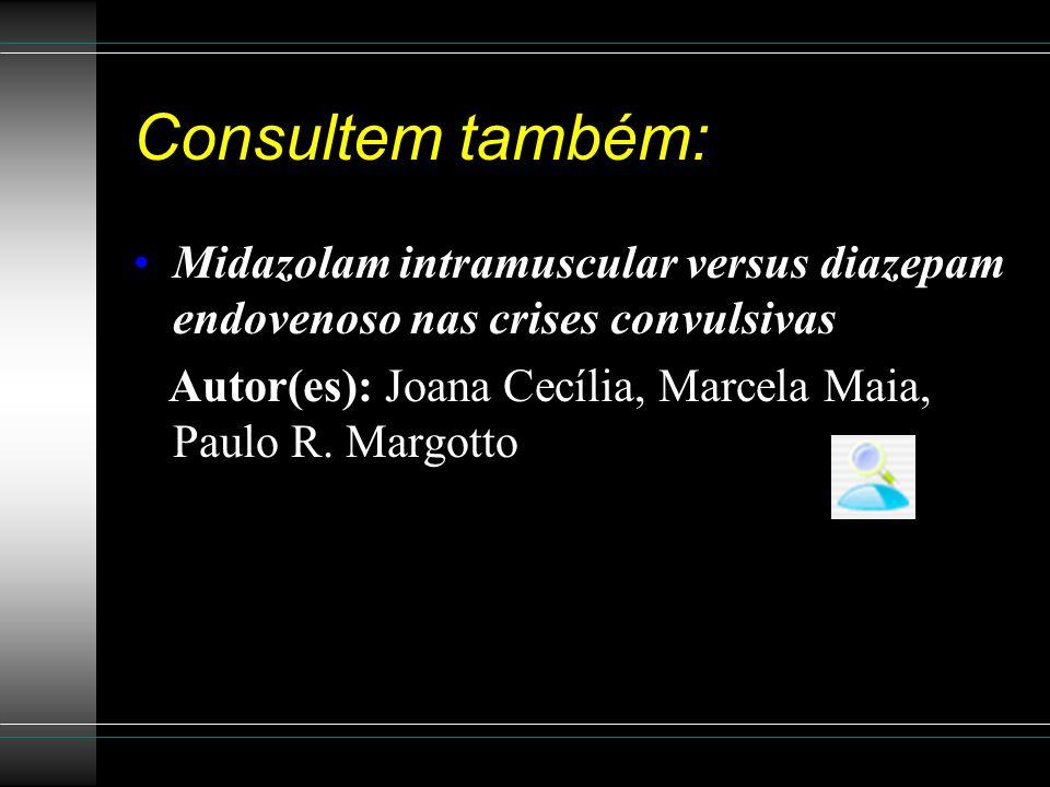 Consultem também: Midazolam intramuscular versus diazepam endovenoso nas crises convulsivas.