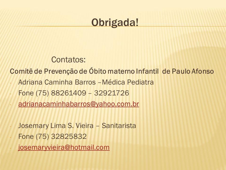 Obrigada! Contatos: Comitê de Prevenção de Óbito materno Infantil de Paulo Afonso. Adriana Caminha Barros –Médica Pediatra.