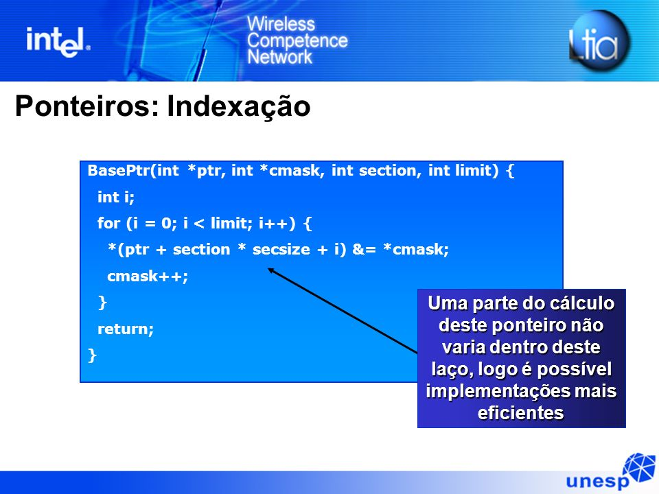 Ponteiros: Indexação BasePtr(int *ptr, int *cmask, int section, int limit) { int i; for (i = 0; i < limit; i++) {