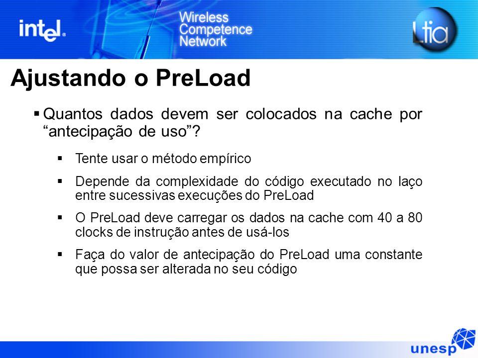 Ajustando o PreLoad Quantos dados devem ser colocados na cache por antecipação de uso Tente usar o método empírico.