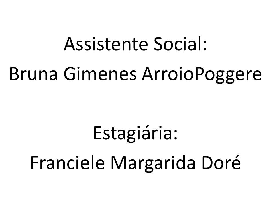 Bruna Gimenes ArroioPoggere Estagiária: Franciele Margarida Doré