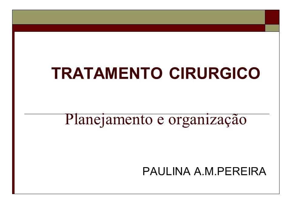 TRATAMENTO CIRURGICO Planejamento e organização