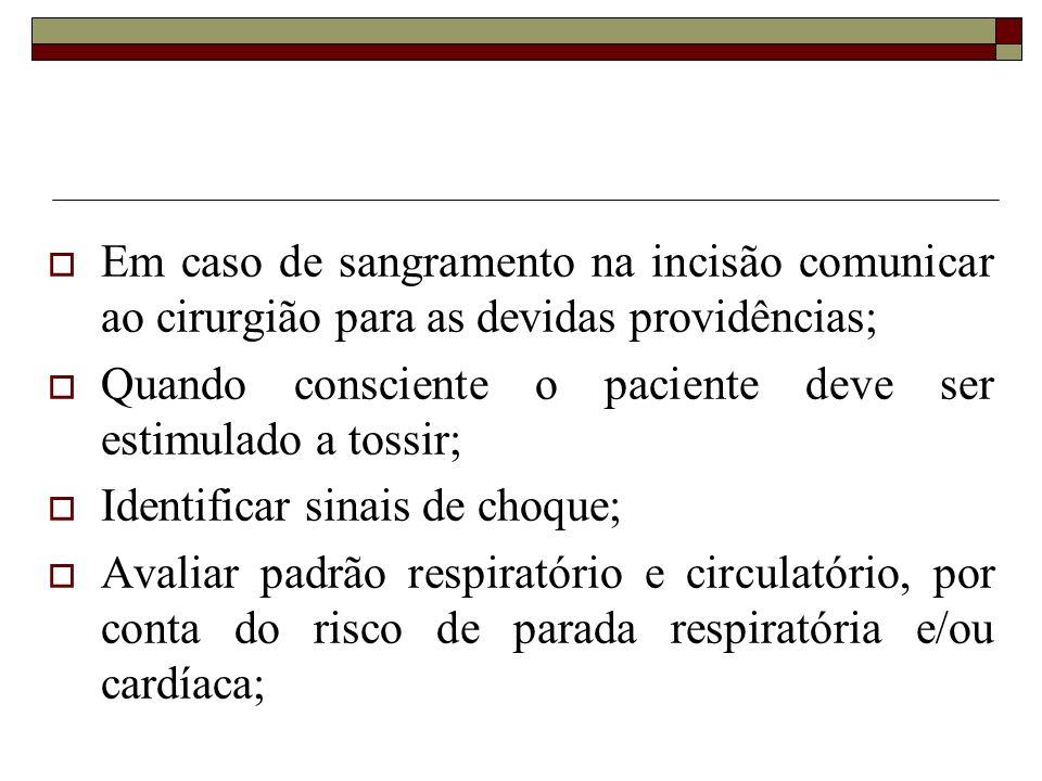 Em caso de sangramento na incisão comunicar ao cirurgião para as devidas providências;