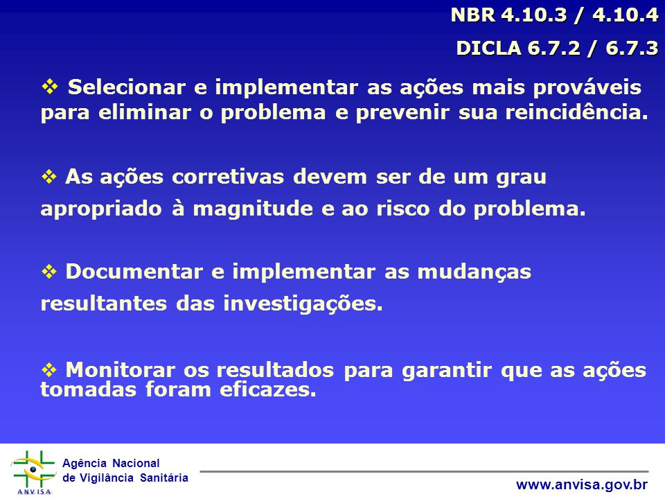 NBR 4.10.3 / 4.10.4 DICLA 6.7.2 / 6.7.3. Selecionar e implementar as ações mais prováveis para eliminar o problema e prevenir sua reincidência.
