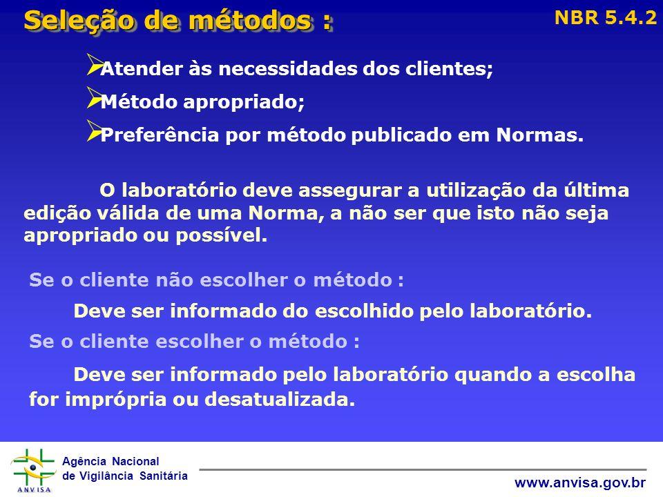 Seleção de métodos : NBR 5.4.2. Atender às necessidades dos clientes; Método apropriado; Preferência por método publicado em Normas.