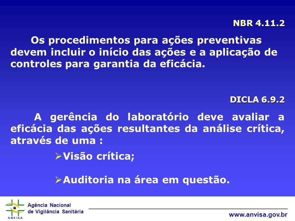NBR 4.11.2 Os procedimentos para ações preventivas devem incluir o início das ações e a aplicação de controles para garantia da eficácia.