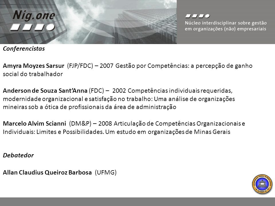 Conferencistas Amyra Moyzes Sarsur (FJP/FDC) – 2007 Gestão por Competências: a percepção de ganho social do trabalhador.