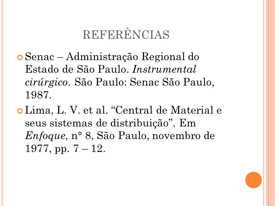 REFERÊNCIAS Senac – Administração Regional do Estado de São Paulo. Instrumental cirúrgico. São Paulo: Senac São Paulo, 1987.