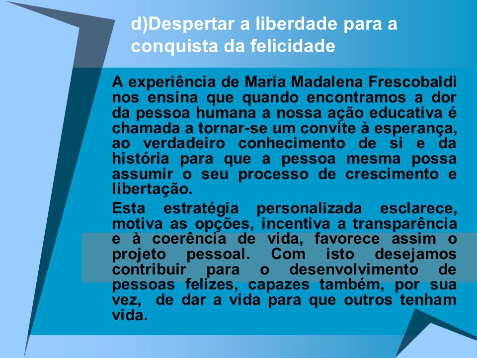 d)Despertar a liberdade para a conquista da felicidade