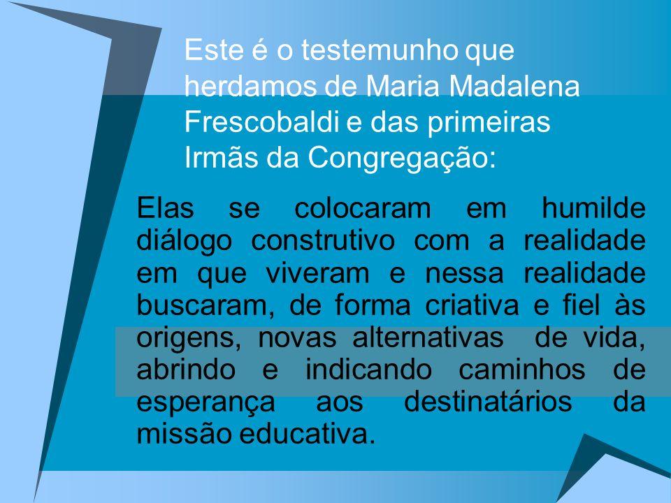 Este é o testemunho que herdamos de Maria Madalena Frescobaldi e das primeiras Irmãs da Congregação:
