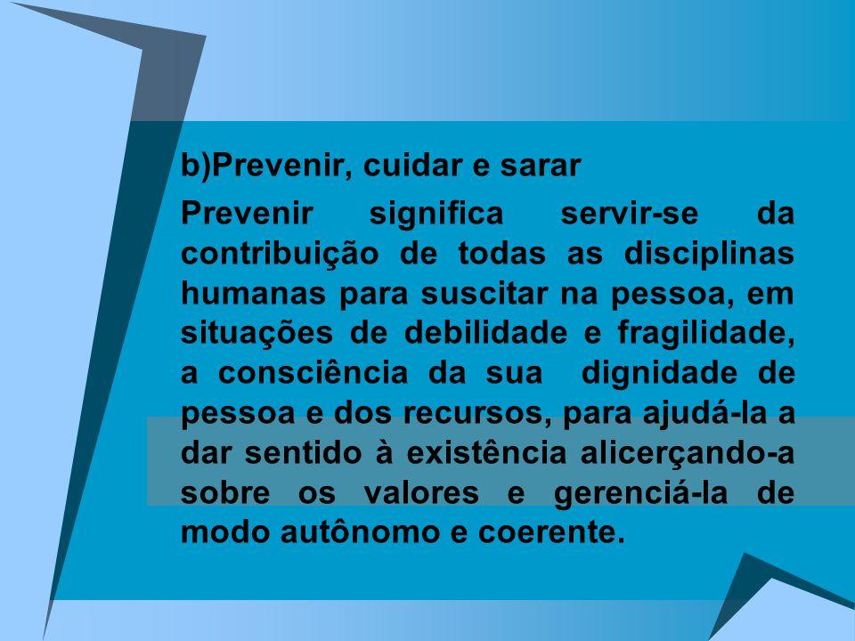 b)Prevenir, cuidar e sarar