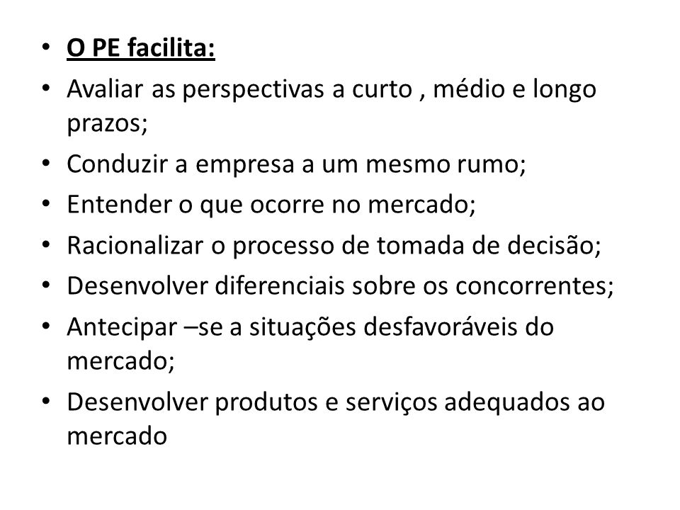 O PE facilita: Avaliar as perspectivas a curto , médio e longo prazos; Conduzir a empresa a um mesmo rumo;