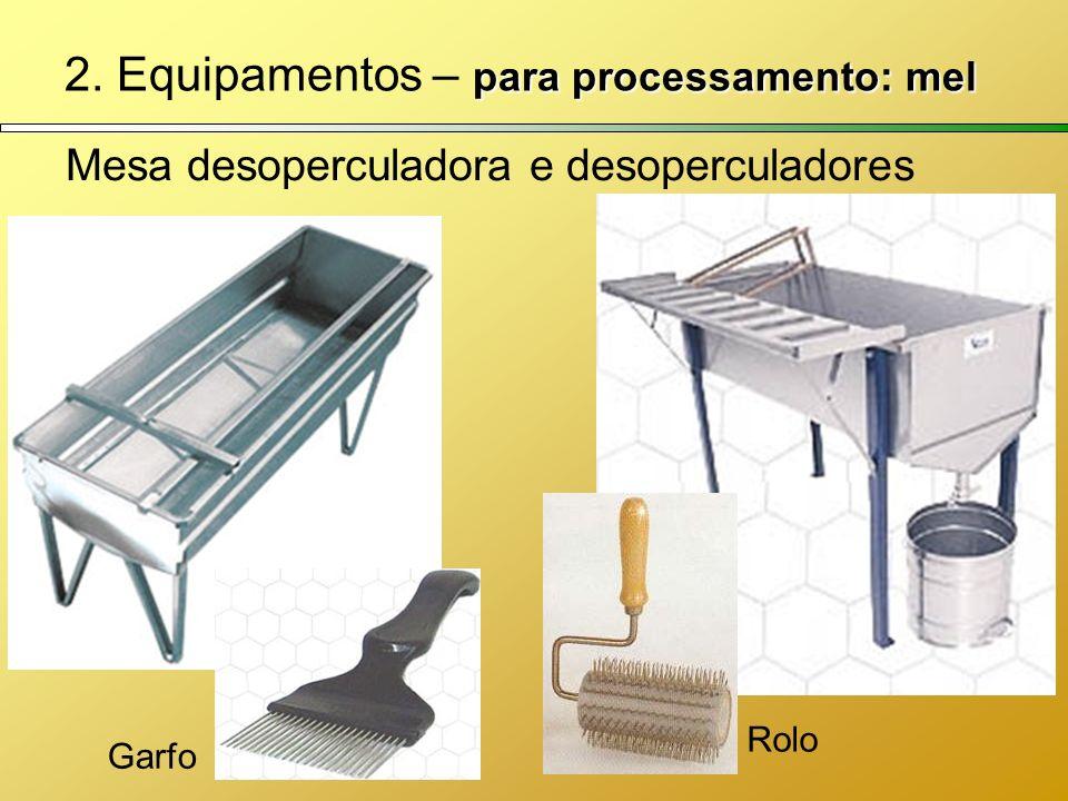 2. Equipamentos – para processamento: mel