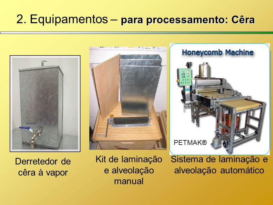2. Equipamentos – para processamento: Cêra