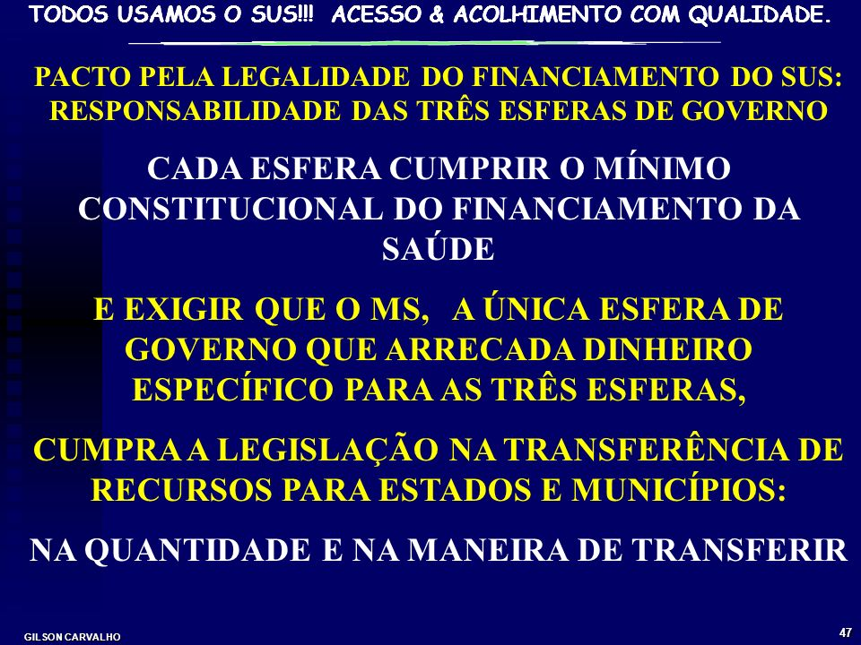 CADA ESFERA CUMPRIR O MÍNIMO CONSTITUCIONAL DO FINANCIAMENTO DA SAÚDE