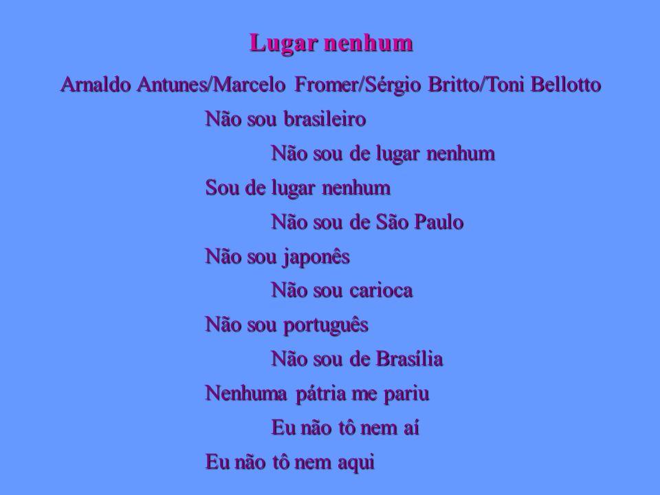 Arnaldo Antunes/Marcelo Fromer/Sérgio Britto/Toni Bellotto