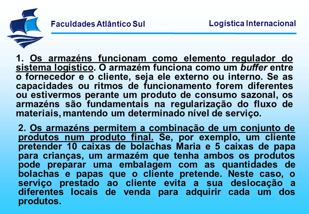 1. Os armazéns funcionam como elemento regulador do sistema logístico