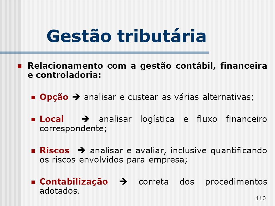 Gestão tributária Relacionamento com a gestão contábil, financeira e controladoria: Opção  analisar e custear as várias alternativas;