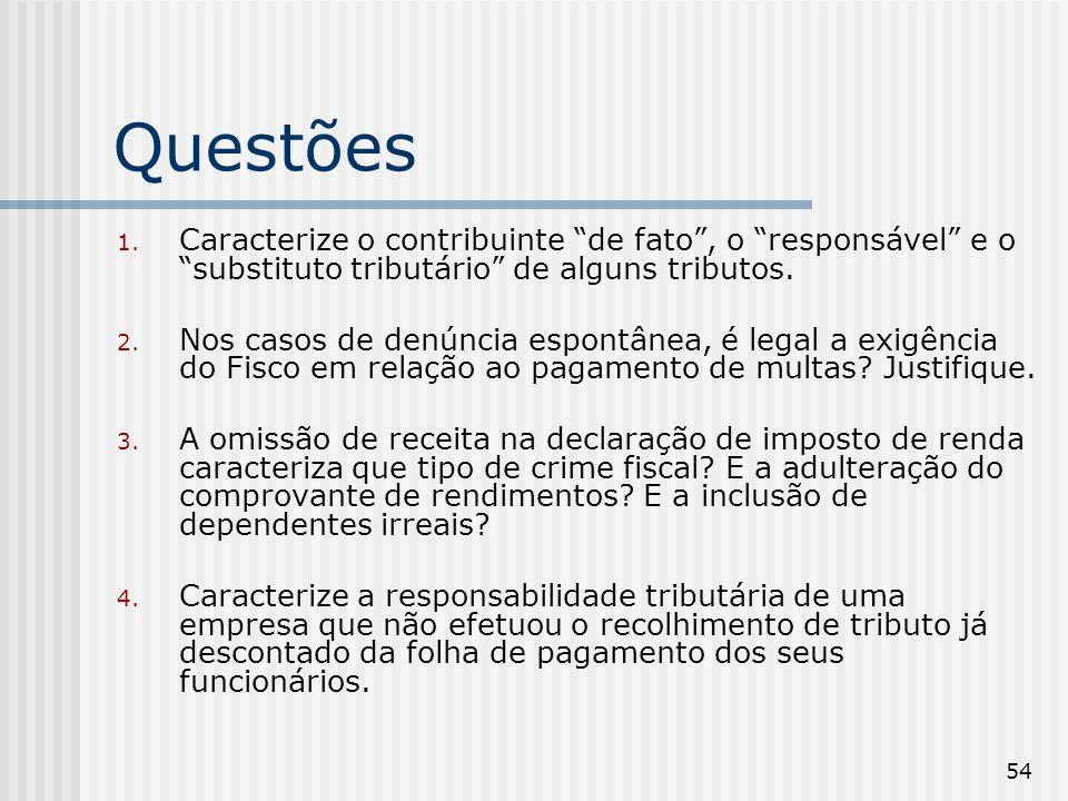 Questões Caracterize o contribuinte de fato , o responsável e o substituto tributário de alguns tributos.