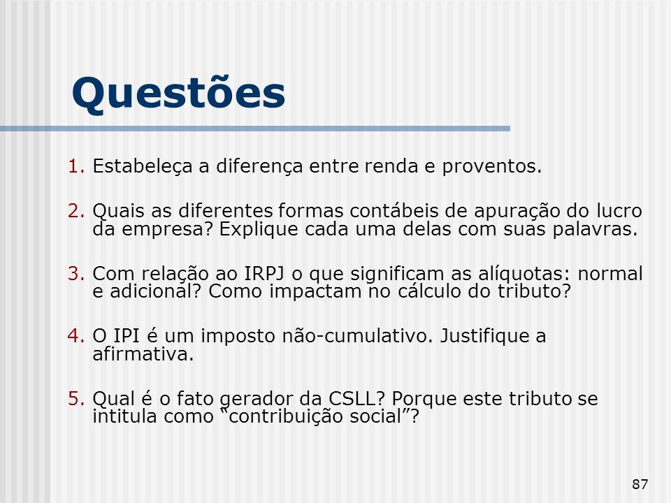 Questões 1. Estabeleça a diferença entre renda e proventos.