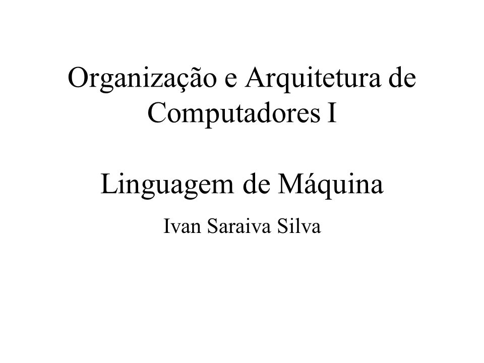 Organização e Arquitetura de Computadores I Linguagem de Máquina