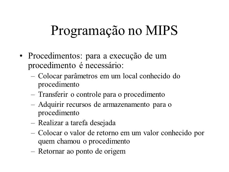 Programação no MIPS Procedimentos: para a execução de um procedimento é necessário: Colocar parâmetros em um local conhecido do procedimento.