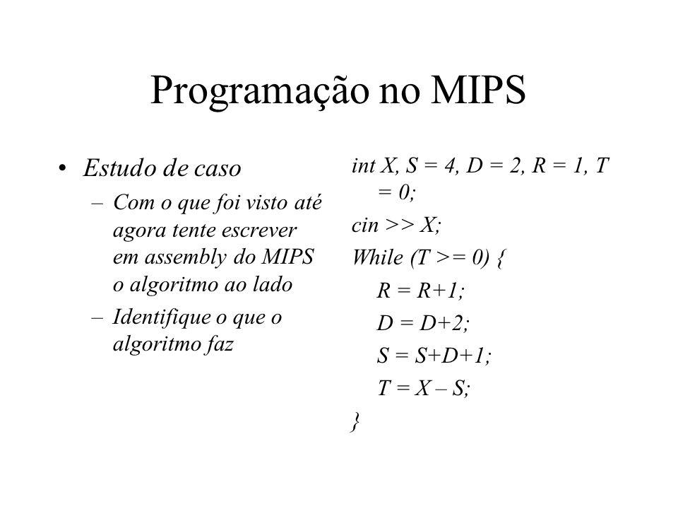 Programação no MIPS Estudo de caso int X, S = 4, D = 2, R = 1, T = 0;