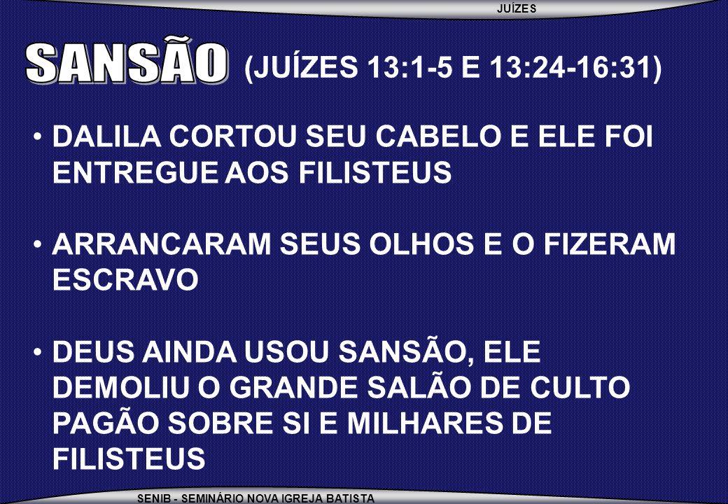 SANSÃO (JUÍZES 13:1-5 E 13:24-16:31)