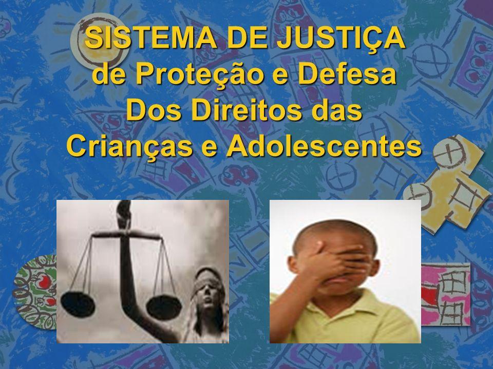 SISTEMA DE JUSTIÇA de Proteção e Defesa Dos Direitos das Crianças e Adolescentes