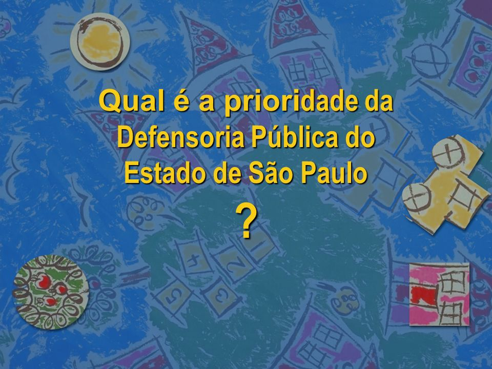 Qual é a prioridade da Defensoria Pública do Estado de São Paulo