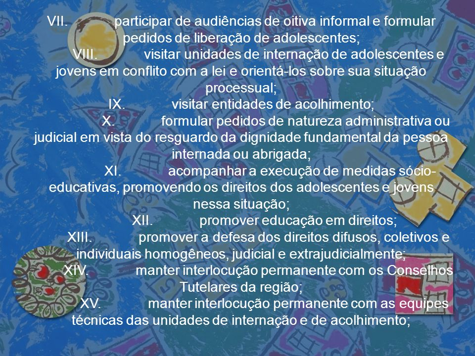 IX. visitar entidades de acolhimento;
