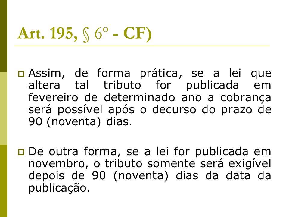 Art. 195, § 6º - CF)