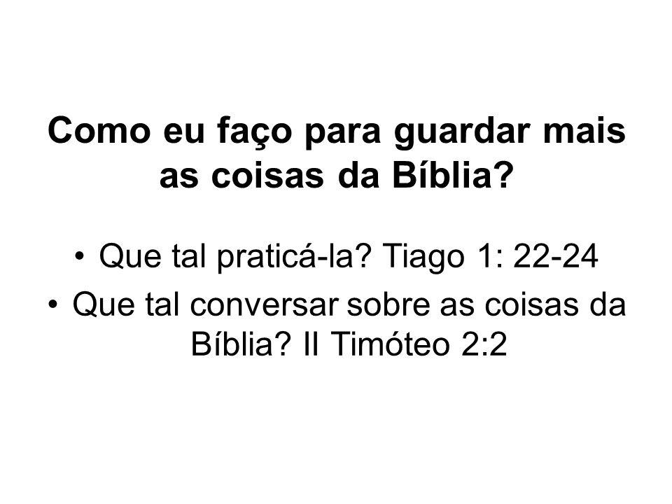 Como eu faço para guardar mais as coisas da Bíblia