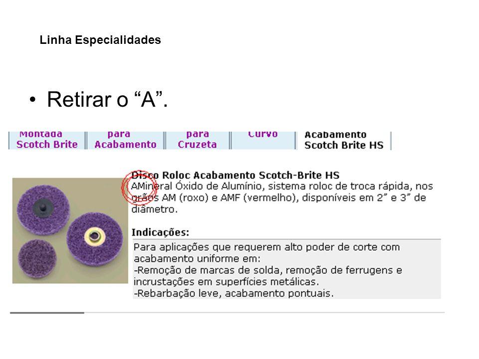 Linha Especialidades Retirar o A .