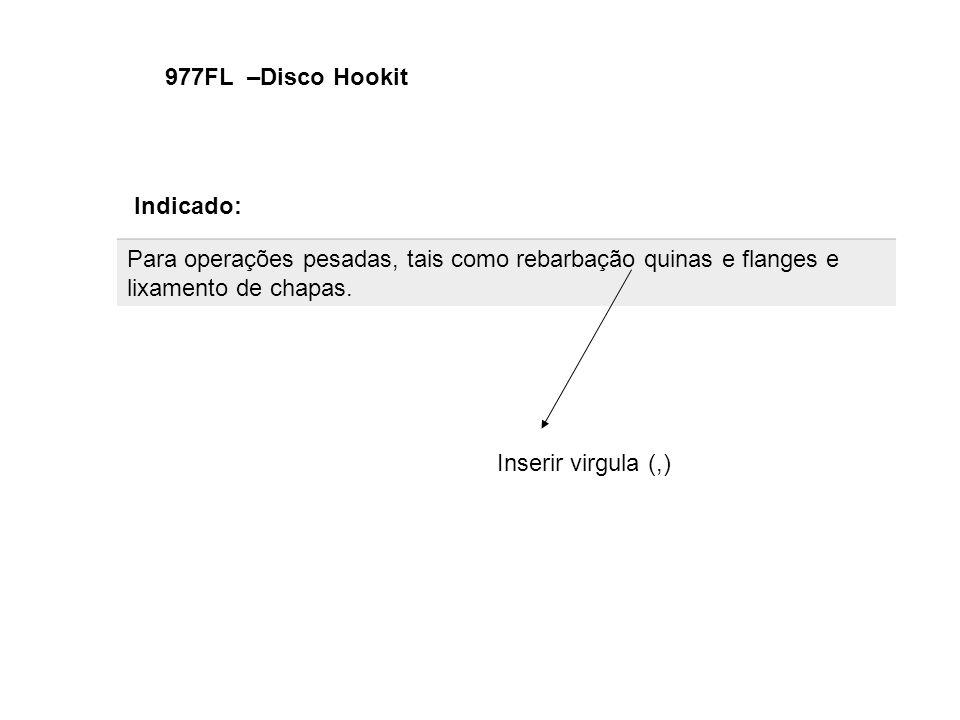 977FL –Disco Hookit Indicado: Para operações pesadas, tais como rebarbação quinas e flanges e lixamento de chapas.