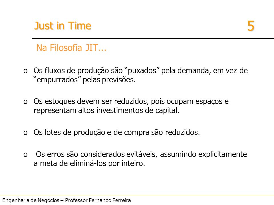Na Filosofia JIT... Os fluxos de produção são puxados pela demanda, em vez de empurrados pelas previsões.